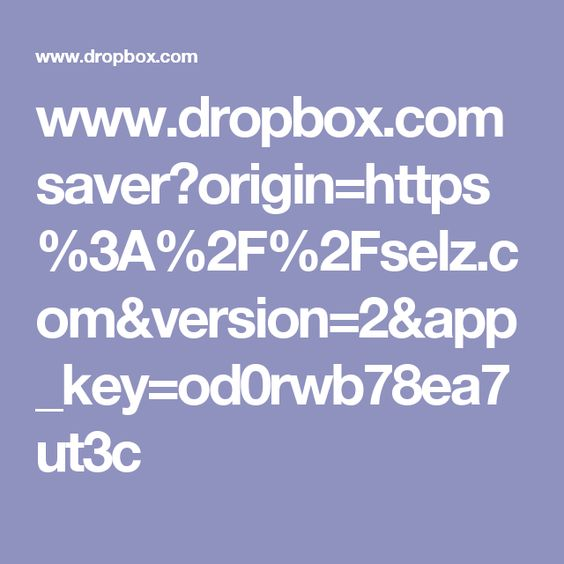 www.dropbox.com saver?origin=https%3A%2F%2Fselz.com&version=2&app_key=od0rwb78ea7ut3c