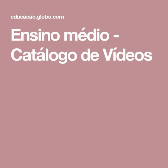 Ensino médio - Catálogo de Vídeos