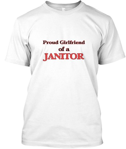 Proud Girlfriend Of A Janitor White T-Shirt Front - This is the perfect gift for someone who loves Janitor. Thank you for visiting my page (Related terms: Proud Girlfriend of a Janitor,love Janitor,love,I love my Janitor,Janitor,janitors,custodian,janitor ...)