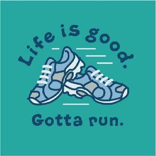 Life is good Gotta run