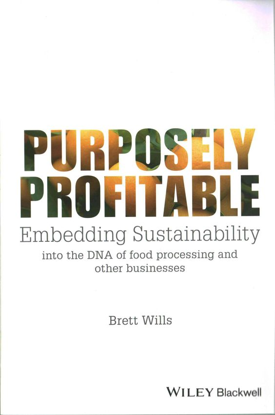 Purposely Profitable: Embedding Sustainability into the DNA of Food Processing and Other Businesses