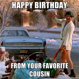 7de020cf4e5a30b04cf6fe7d5e483a45 happy birthday from your favorite cousin cousin eddie birthday,Chevy Birthday Meme