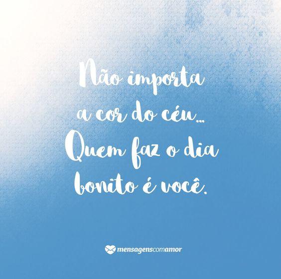 Não importa a cor do céu. Quem faz o seu dia bonito é você. #mensagenscomamor #frases #pensamentos #reflexões #quotes #amor