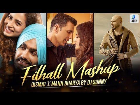 Filhall X Qismat X Mann Bharya Mashup Dj Sunny Akshay Kumar Nupur Sanon Bpraak Ammy Virk Youtube Mashup Movie Posters Movies