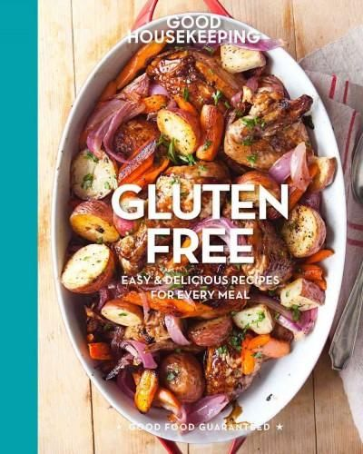 Good Housekeeping Gluten Free: Easy & Delicious Recipes for Every Meal