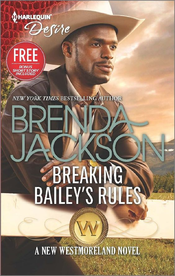 Breaking Bailey's Rules (The Westmorelands) by Brenda Jackson. In New York Times bestselling author Brenda Jackson's novel, a Westmoreland learns that rules are meant to be broken! Rule number one for Bailey Westmoreland: Never fall for a man who would take her away from her tight-knit family's Colorado home. So why is she following rancher Walker Rafferty all the way to Alaska? Bailey tells herself she owes the sexy loner an apology, and once she gets there, it's only right to stay and…