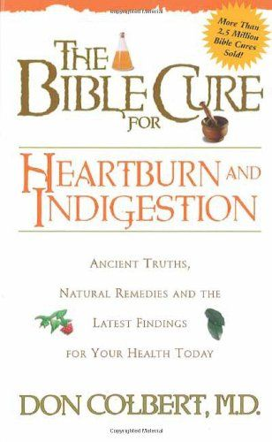 The Bible Cure For Heartburn: Ancient truths, natural remedies and the latest findings for your health today (New Bible Cure (Siloam))/Donald Colbert