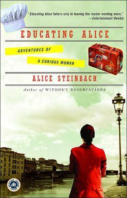 Educating Alice: Adventures of a Curious Woman  by Alice Steinbach