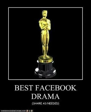 Facebook Drama....  I'd run out of awards if I started handing them out...
