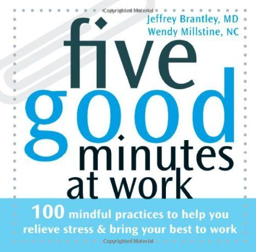 Five Good Minutes at Work: 100 Mindful Practices to Help You Relieve Stress and Bring Your Best to Work (The Five Good Minutes  Series) by Jeffrey Brantley, http://www.amazon.com/dp/1572244909/ref=cm_sw_r_pi_dp_SFxZpb0WBXRWZ