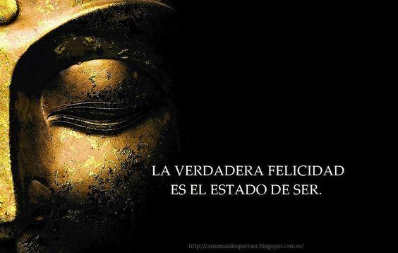 ... La verdadera felicidad es el estado de ser.