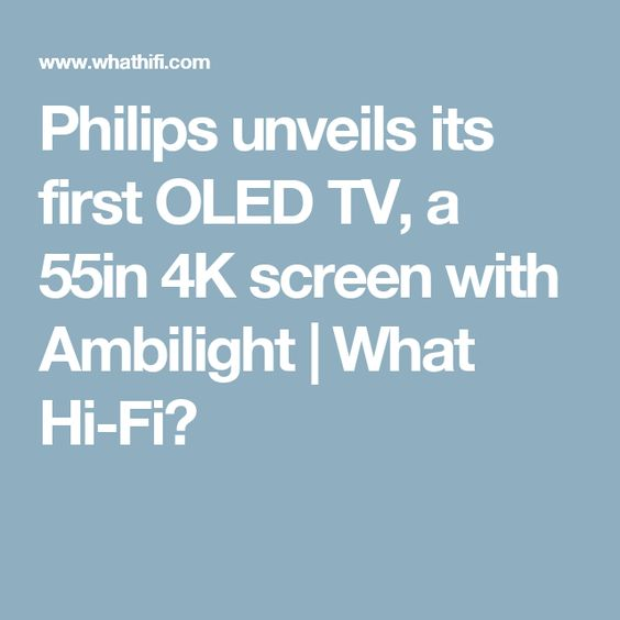 Philips unveils its first OLED TV, a 55in 4K screen with Ambilight   What Hi-Fi?