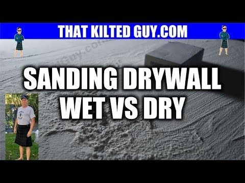 Which Is Better Wet Or Dry Sanding Of Drywall Youtube Sanding Wet Dry Sand