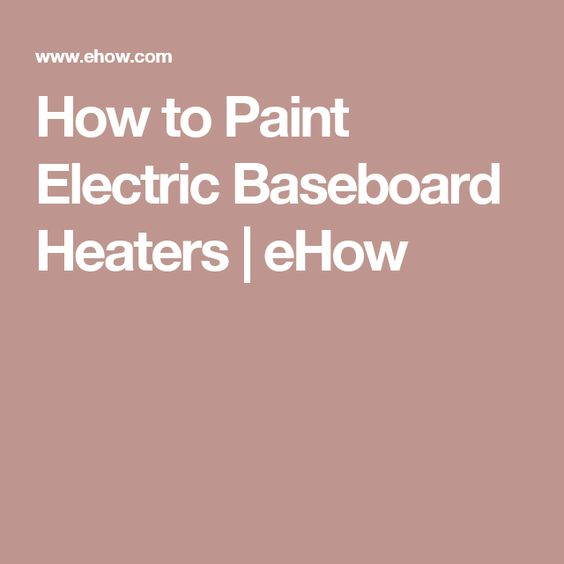 How to Paint Electric Baseboard Heaters | eHow