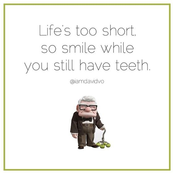 life 39 s too short so smile while you still have teeth