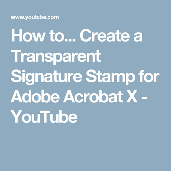 How to... Create a Transparent Signature Stamp for Adobe Acrobat X - YouTube