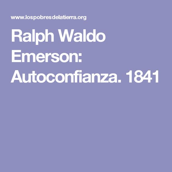Ralph Waldo Emerson: Autoconfianza. 1841