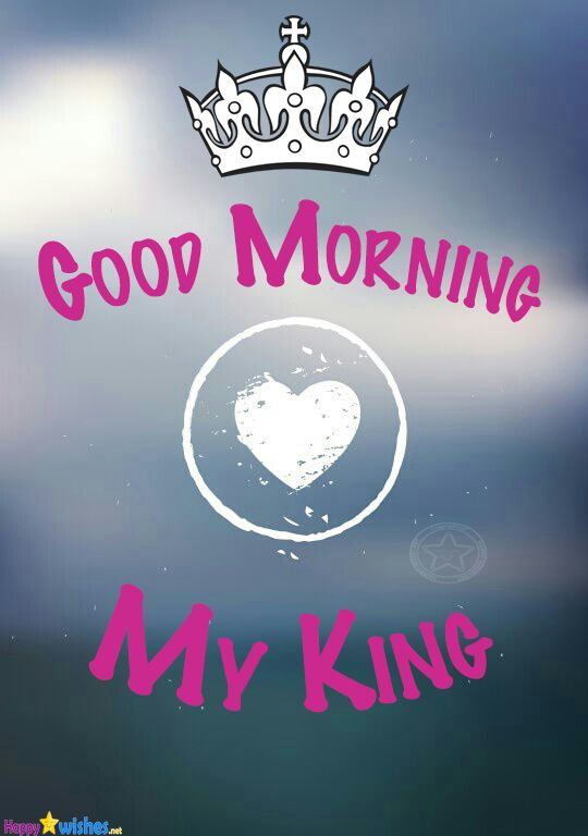 Good Morning My King With Heart Image Good Morning Handsome Quotes My King Quotes Good Morning Love