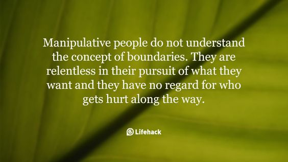 Manipulative People Do Not Understand The Concept Of Boundaries Good.