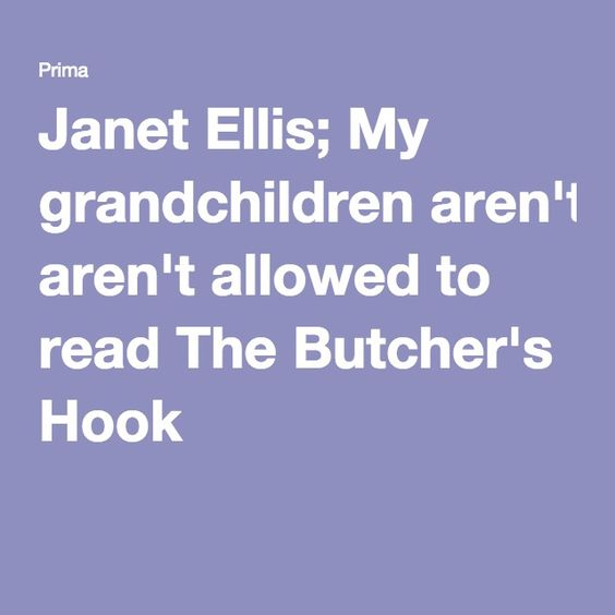 Janet Ellis; My grandchildren aren't allowed to read The Butcher's Hook