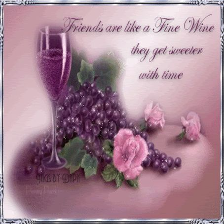 Friends are like fine wine, they get sweet with time... friendship quote friend friendship quote friend quote graphic
