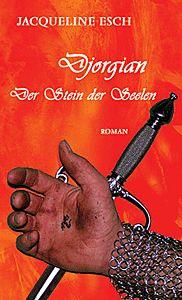 »Djorgian - Der Stein der Seelen« | 1. Band der Fantasy-Trilogie von Jacqueline Esch