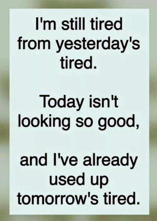 I'm still tired from yesterday's tired. Today isn't looking so good, and  I've already used up tomorrow's tired. Somedays... | Work drama, Drama  ideas, Memes