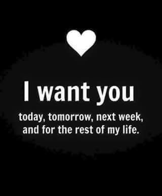 I Want You And I Need You For The Rest Of My Life Sweet Love Quotes Relationship Quotes Cute Love Quotes