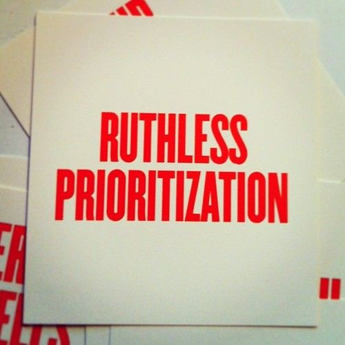 When you think you have too much to do, the answer is to RUTHLESSLY PRIORITIZE --Cece