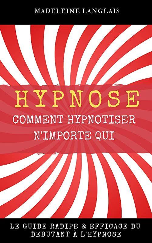 Lecture Libre Hypnose Comment Hypnotiser N Importe Qui Le Guide Radipe Efficace Du Debutant A L Free Reading Ebook Pdf Ebook