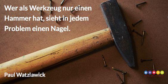 Wer als Werkzeug nur einen Hammer hat #Zitat - Danke Geschenke