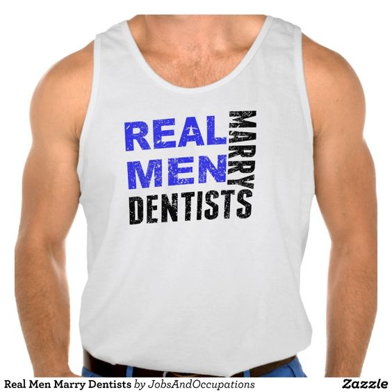 Real Men Marry Dentists Tanktops Tank Tops