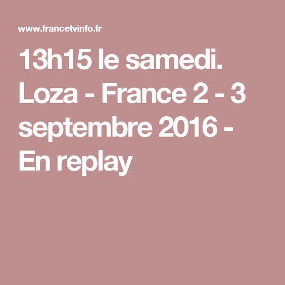 13h15 le samedi. Loza - France 2 - 3 septembre 2016 - En replay