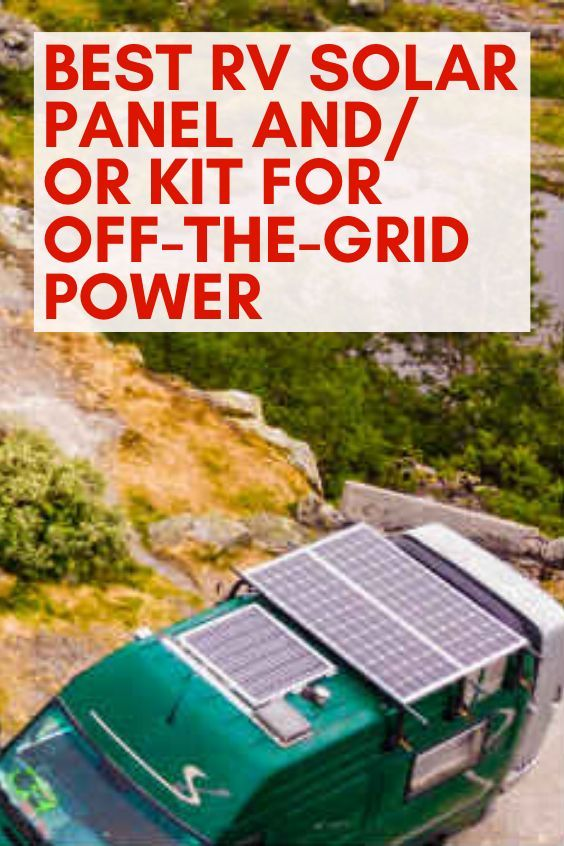 Best Rv Solar Panel And Or Kit For Off The Grid Power In 2020 Rv Solar Panels Rv Solar Solar Panels