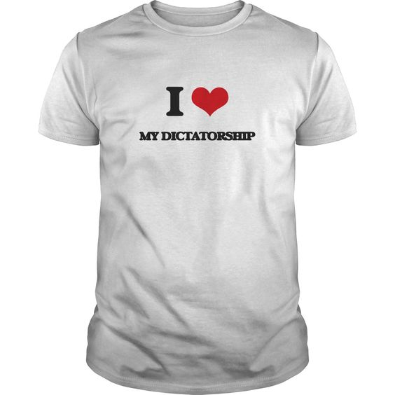 I Love My Dictatorship - Know someone who loves My Dictatorship? Then this is the perfect gift for that person. Thank you for visiting my page. Please feel free to share this with others who would enjoy this tshirt.