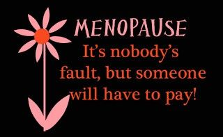Signs, Symptoms, and the Insanity of Getting Older and Facing Menopause