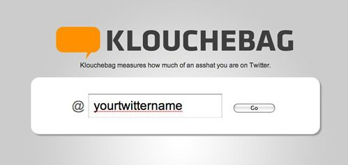 Klouchebag measures how much of an asshat you ar on Twitter