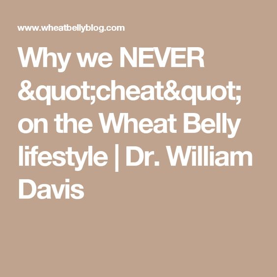 "Why we NEVER ""cheat"" on the Wheat Belly lifestyle 