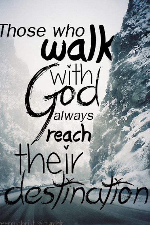 How do we walk with God? By prayer and lining ourselves up with the Word of God. You might not know what you destination is at this time but God knows and as you trust Him His plans for you will be fulfilled.