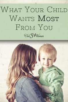 What does your child need most from you? Not toys, crafts, treats, or games. More than anything, you child wants to be a part of your life! What Your Child Wants Most From You - Club 31 Women