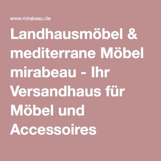 Cute Landhausm bel u mediterrane M bel mirabeau Ihr Versandhaus f r M bel und Accessoires Shops Pinterest