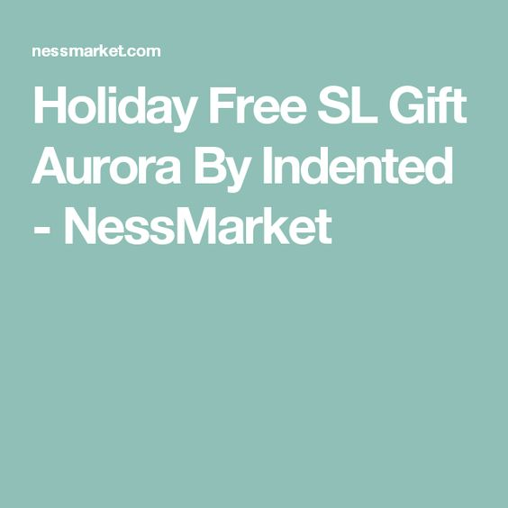 Holiday Free SL Gift Aurora By Indented - NessMarket Second Life