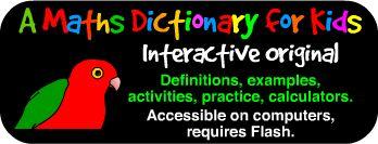 A Maths Dictionary for Kids - Interactive - denne side er på engelsk, men proppet med nyttige, interaktive sager til til at demonstrere forskellige begreber i  matematikundervisning