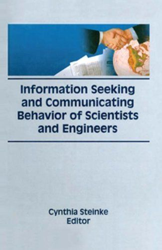 Information Seeking and Communicating Behavior of Scientists and Engineers (Science and Technology Libraries Series) by Cynthia Steinke. $95.76. Publisher: Routledge (March 7, 2013). 166 pages