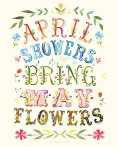 ''April showers bring May flowers.'':