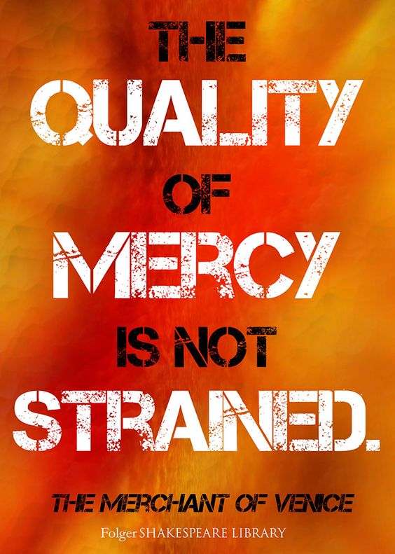 justice versus mercy merchant venice The inspired writers of the bible recorded a remarkable amount of material about two characteristics of god: mercy and justice these two qualities, at first glance, might seem contradictory can a gracious, merciful god punish people first, observe a portion of the biblical record of god's mercy.