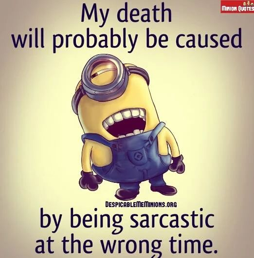 So Funny Sarcastic Meme : Being sarcastic at the wrong time minion quotes