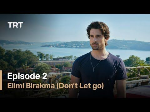 Elimi Birakma Don T Let Go Episode 2 English Subtitles Youtube Let It Be Letting Go Episode