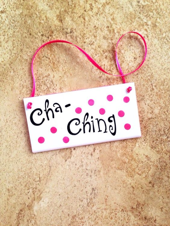 A personal favorite from my Etsy shop https://www.etsy.com/listing/263752995/small-tile-sign-stenciled-cha-ching