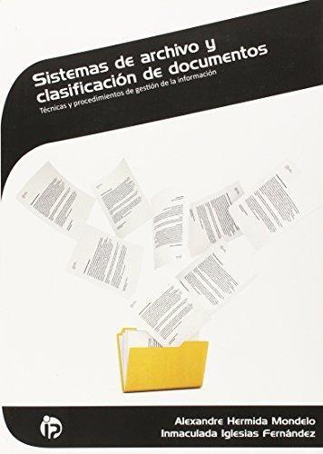 Sistemas de archivo y clasificación de documentos : técnicas y procedimientos de gestión de la información / [Alexandre Hermida Mondelo, Inmaculada Iglesias Fernández]. Ideaspropias, 2014